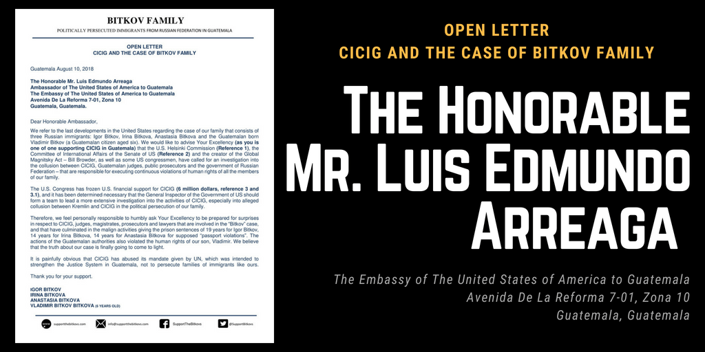 OPPEN LETTER CICIG and the Case of Bitkov Family - The Honorable Mr. Luis Edmundo Arreaga The Embassy of The United States of America to Guatemala